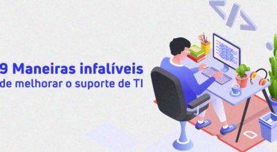 9 maneiras infalíveis de melhorar o suporte de TI