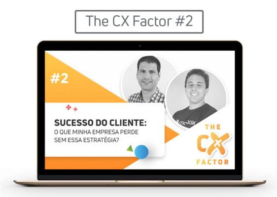 [The CX Factor #2] Sucesso do cliente: o que minha empresa perde sem essa estratégia?
