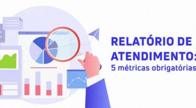 Relatório de atendimento: 5 métricas obrigatórias para a sua análise