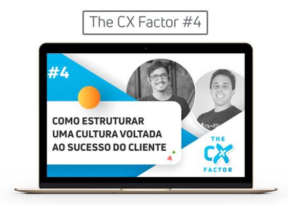 [The CX Factor #4] Como estruturar uma cultura voltada ao sucesso do cliente