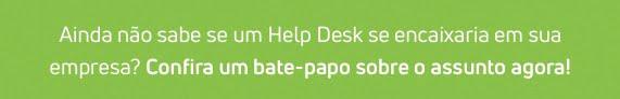 Não sabe se um Help Desk se encaixaria em sua empresa? Descubra agora!