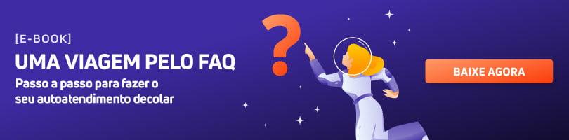Baixe agora o e-book Uma viagem pelo FAQ: passo a passo para fazer o seu autoatendimento decolar.