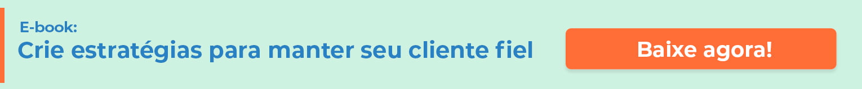 Crie estratégias para manter seu cliente fiel. Baixe o e-book.