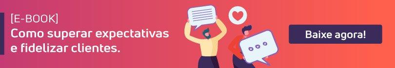 E-book: como superar expectativas e fidelizar clientes. Baixe agora!