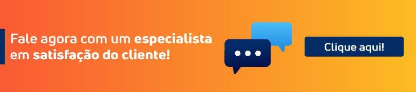 Fale agora com um especialista em satisfação do cliente! Clique aqui.
