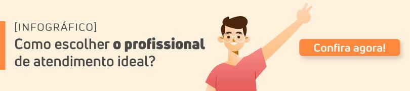 Confira agora o infográfico: como escolher o profissional de atendimento ideal.