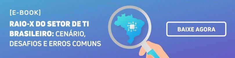 Baixe agora o e-book Raio-X do setor de TI brasileiro e conheça o cenário, desafios e erros comuns desta área.