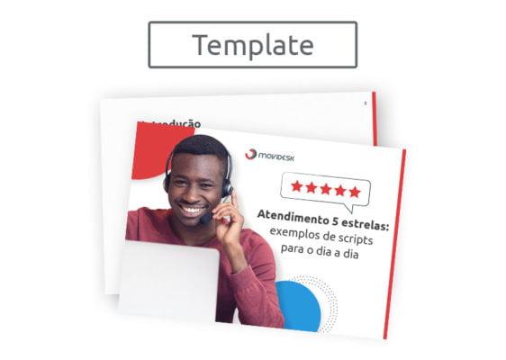 [Template] Atendimento 5 estrelas: exemplos de scripts para o dia a dia