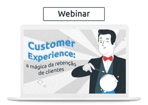 [Webinars] Customer Experience: a mágica da retenção de clientes