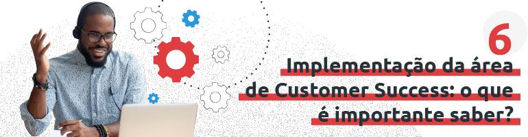 Como implementar uma área de Customer Success na sua empresa