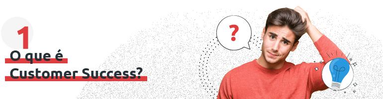 Você saber o que é Customer Success?